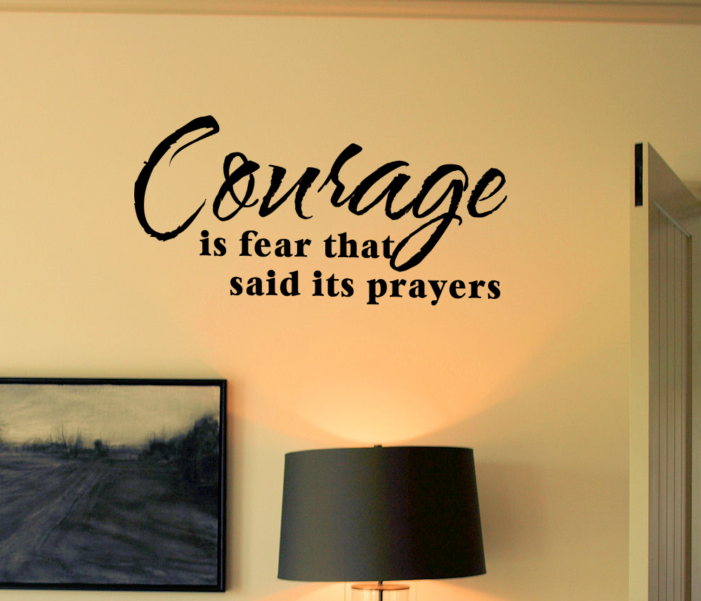 Courage is Fear...Prayers  Wall Decal