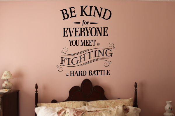 Be Kind For Everyone You Meet Is Fighting A Hard Battle Wall Decal