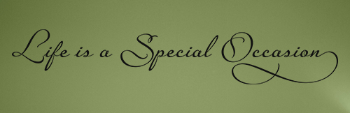Life is a Special Occasion Wall Decal