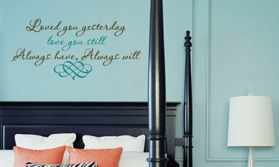 Loved You Yesterday, Love You Still, Always Have, Always Will Wall Decal
