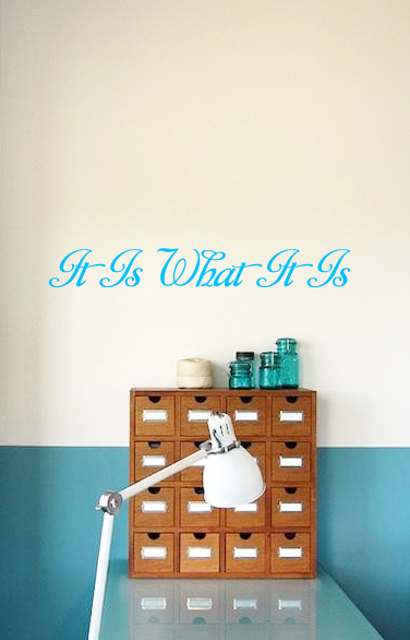 It Is What It Is Simple Wall Decal