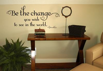 Be The Change You Wish To See Wall Decal