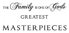 The Family is One of God's Greatest Masterpieces - Wall Decal