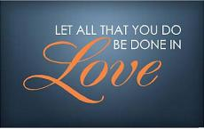Let All That You Do... Love