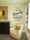 I May Be Crazy Wall Decal