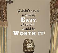 Didn't Say It Would Be Easy Wall Decal