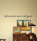 Life Isn't Fair But It's Still Good Wall Decal